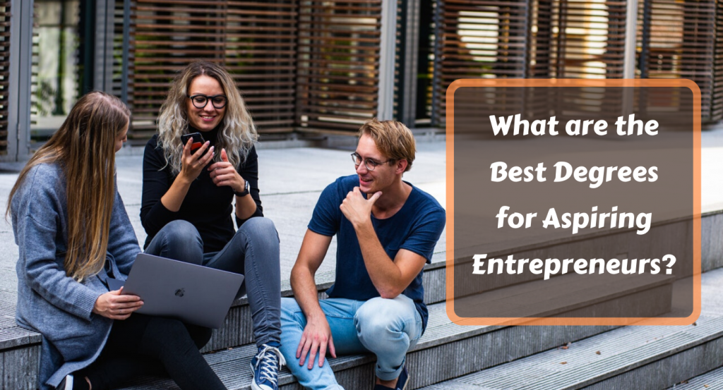 What are the Best Degrees for Aspiring Entrepreneurs?