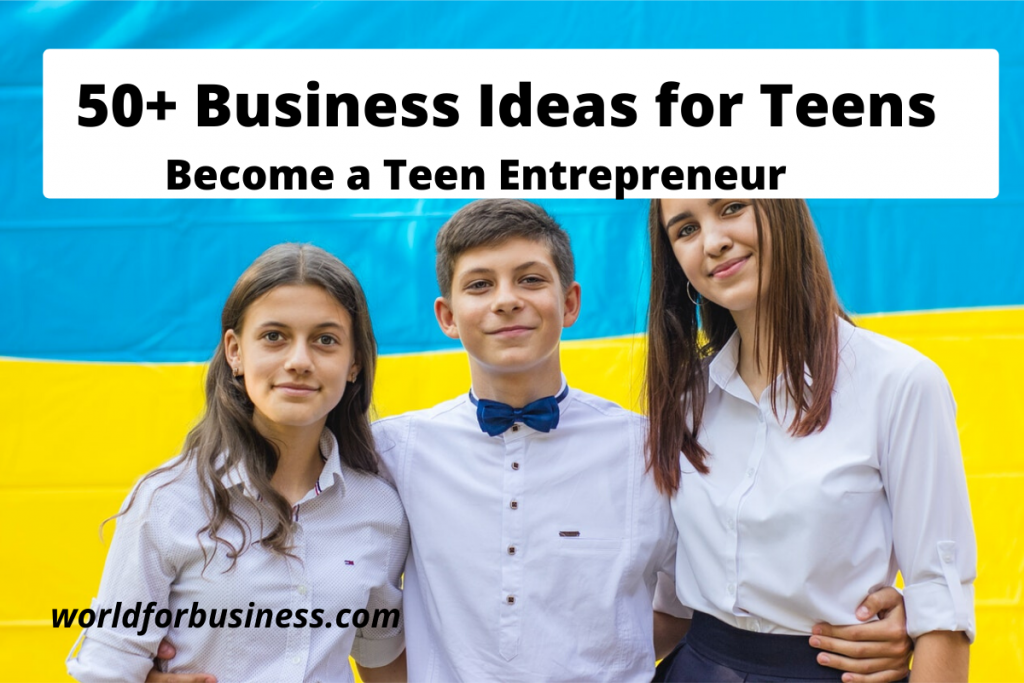 50+ Business Ideas for Teens in 2021 – Teen Entrepreneurs